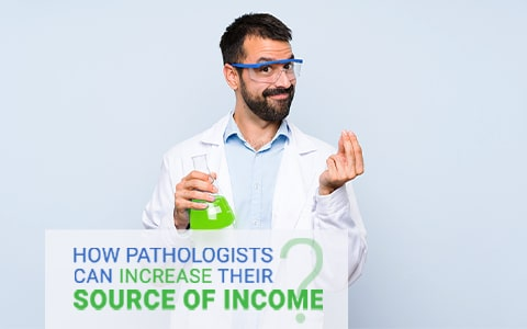 How Pathologists Can Increase Their Source Of Income? An Expert's Point Of View!